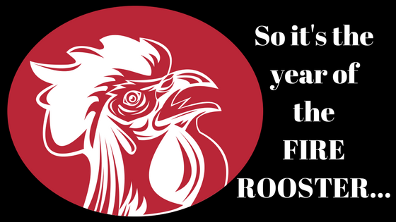 So it's the year of the Fire Rooster…